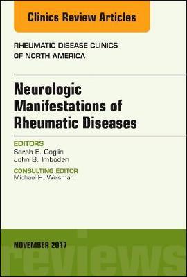 Neurologic Manifestations of Rheumatic Diseases, An Issue of Rheumatic Disease Clinics of North America - The Clinics: Internal Medicine 43-4 (Hardback)