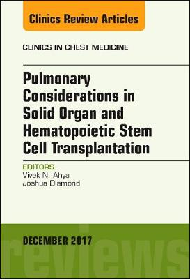 Pulmonary Considerations in Solid Organ and Hematopoietic Stem Cell Transplantation, An Issue of Clinics in Chest Medicine - The Clinics: Internal Medicine 38-4 (Hardback)
