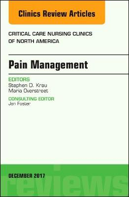 Pain Management, An Issue of Critical Nursing Clinics - The Clinics: Nursing 29-4 (Hardback)