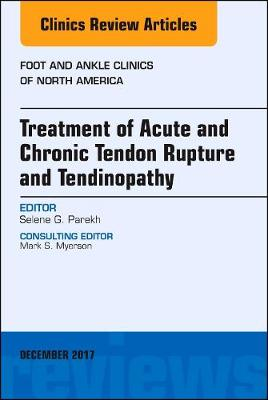 Treatment of Acute and Chronic Tendon Rupture and Tendinopathy, An Issue of Foot and Ankle Clinics of North America - The Clinics: Orthopedics 22-4 (Hardback)