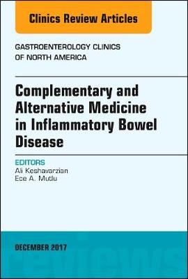 Complementary and Alternative Medicine in Inflammatory Bowel Disease, An Issue of Gastroenterology Clinics of North America - The Clinics: Internal Medicine 46-4 (Hardback)