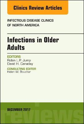 Infections in Older Adults, An Issue of Infectious Disease Clinics of North America - The Clinics: Internal Medicine 31-4 (Hardback)