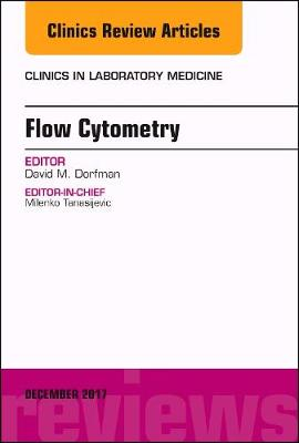 Flow Cytometry, An Issue of Clinics in Laboratory Medicine - The Clinics: Internal Medicine 37-4 (Hardback)