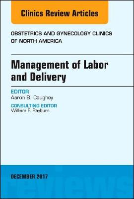 Management of Labor and Delivery, An Issue of Obstetrics and Gynecology Clinics - The Clinics: Internal Medicine 44-4 (Hardback)