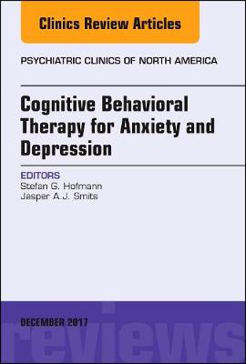Cognitive Behavioral Therapy for Anxiety and Depression, An Issue of Psychiatric Clinics of North America - The Clinics: Internal Medicine 40-4 (Hardback)