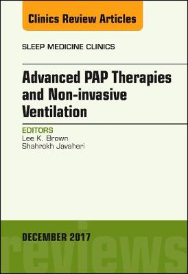 Advanced PAP Therapies and Non-invasive Ventilation, An Issue of Sleep Medicine Clinics - The Clinics: Internal Medicine 12-4 (Hardback)