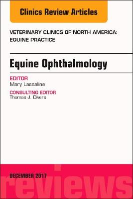 Equine Ophthalmology, An Issue of Veterinary Clinics of North America: Equine Practice - The Clinics: Veterinary Medicine 33-3 (Hardback)