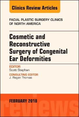 Cosmetic and Reconstructive Surgery of Congenital Ear Deformities, An Issue of Facial Plastic Surgery Clinics of North America - The Clinics: Surgery 26-1 (Hardback)