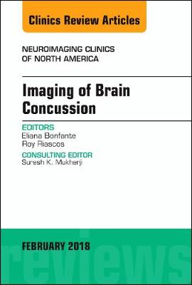 Imaging of Brain Concussion, An Issue of Neuroimaging Clinics of North America - The Clinics: Radiology 28-1 (Hardback)