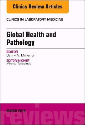 Global Health and Pathology, An Issue of the Clinics in Laboratory Medicine - The Clinics: Internal Medicine 38-1 (Hardback)