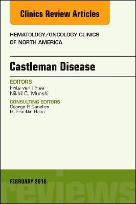 Castleman Disease, An Issue of Hematology/Oncology Clinics - The Clinics: Internal Medicine 32-1 (Hardback)