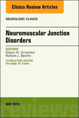 Neuromuscular Junction Disorders, An Issue of Neurologic Clinics - The Clinics: Radiology 36-2 (Hardback)