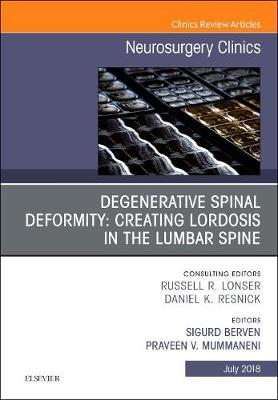 Degenerative Spinal Deformity: Creating Lordosis in the Lumbar Spine, An Issue of Neurosurgery Clinics of North America - The Clinics: Surgery 29-3 (Hardback)