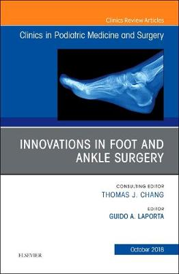 Innovations in Foot and Ankle Surgery, An Issue of Clinics in Podiatric Medicine and Surgery - The Clinics: Orthopedics 35-4 (Hardback)