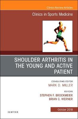Shoulder Arthritis in the Young and Active Patient, An Issue of Clinics in Sports Medicine - The Clinics: Orthopedics 37-4 (Hardback)