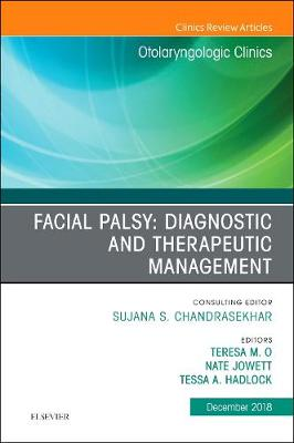 Facial Palsy: Diagnostic and Therapeutic Management, An Issue of Otolaryngologic Clinics of North America - The Clinics: Surgery 51-6 (Hardback)