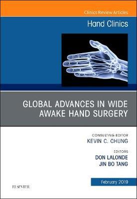 Global Advances in Wide Awake Hand Surgery, An Issue of Hand Clinics - The Clinics: Orthopedics 35-1 (Hardback)