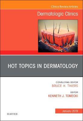 Hot Topics in Dermatology, An Issue of Dermatologic Clinics - The Clinics: Dermatology 37-1 (Hardback)