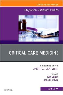 Critical Care Medicine, An Issue of Physician Assistant Clinics: Volume 4-2 - The Clinics: Internal Medicine (Paperback)
