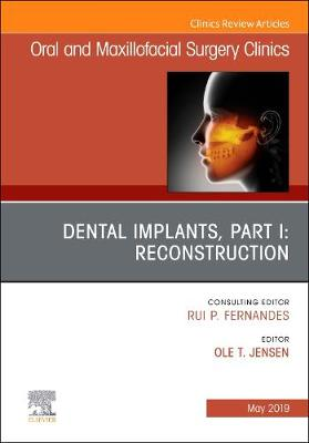 Dental Implants, Part I: Reconstruction, An Issue of Oral and Maxillofacial Surgery Clinics of North America - The Clinics: Dentistry 31-2 (Hardback)
