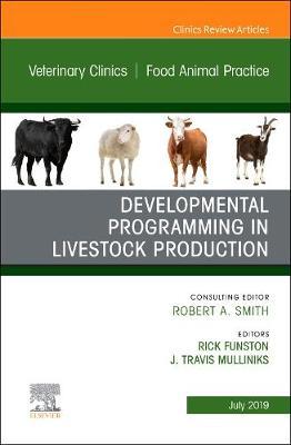 Developmental Programming in Livestock Production, An Issue of Veterinary Clinics of North America: Food Animal Practice - The Clinics: Veterinary Medicine 35-2 (Hardback)