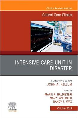 Intensive Care Unit in Disaster,An Issue of Critical Care Clinics - The Clinics: Internal Medicine 35-4 (Hardback)