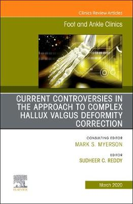 Controversies in the Approach to Complex Hallux Valgus Deformity Correction, An issue of Foot and Ankle Clinics of North America - The Clinics: Orthopedics 25-1 (Hardback)