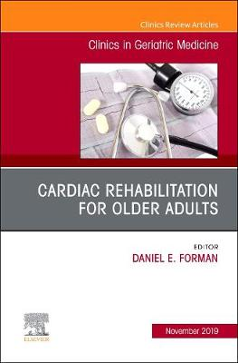 Cardiac Rehabilitation, An Issue of Clinics in Geriatric Medicine - The Clinics: Internal Medicine 35-4 (Hardback)