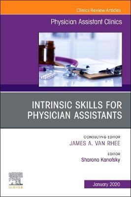 Intrinsic Skills for Physician Assistants An Issue of Physician Assistant Clinics: Volume 5-1 - The Clinics: Internal Medicine (Paperback)