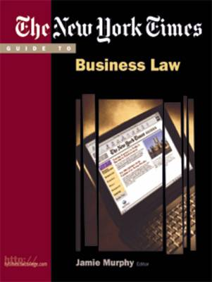 """The """"New York Times"""" Guide to Business Law and Legal Environment - The """"New York Times"""" Guides (Paperback)"""