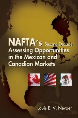 NAFTA's Second Decade: Assessing Opportunities in the Mexican and Canadian Markets (Hardback)