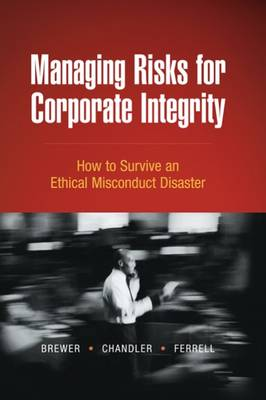 Managing Risks for Corporate Integrity: How to Survive an Ethical Misconduct Disaster (Hardback)