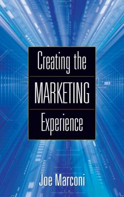 Creating the Marketing Experience: New Strategies for Building Relationships with You (Hardback)