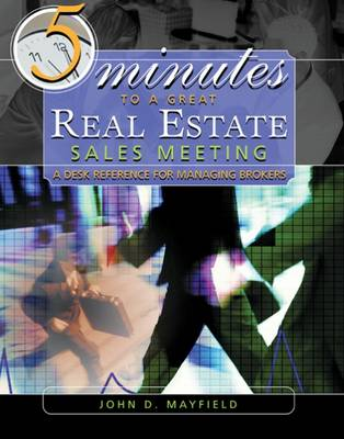 Five Minutes to a Great Real Estate Meeting: A Desk Reference for Managing Brokers