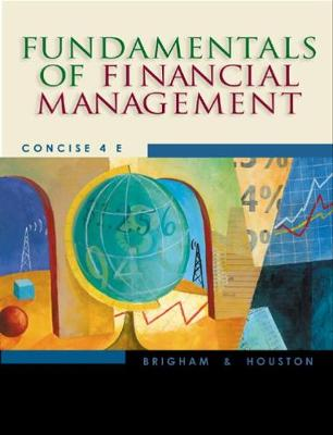 Fundamentals of Financial Management, Concise (with Xtra! CD-ROM and InfoTrac)