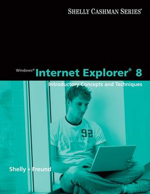 Windows Internet Explorer 8: Introductory Concepts and Techniques - Shelly Cashman Series (Paperback)