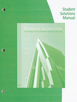 Financial Accounting, Student Solutions Manual: An Introduction to Concepts, Methods, and Uses (Paperback)