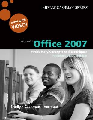 Microsoft Office 2007: Introductory Concepts and Techniques, Windows XP - Shelly Cashman Series