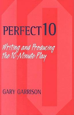 Perfect 10: Writing and Producing the Ten-Minute Play (Paperback)