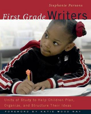 First Grade Writers: Units of Study to Help Children Plan, Organize, and Structure Their Ideas (Paperback)