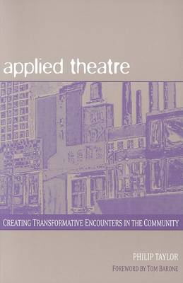 Applied Theatre: Creating Transformative Encounters in the Community (Hardback)