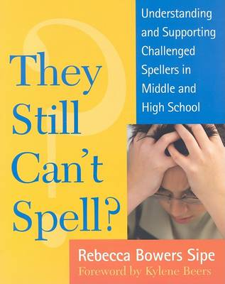 They Still Cant Spell?: Understanding and Supporting Challenged Spellers in Middle and High School (Hardback)