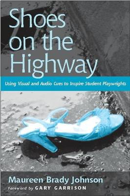 Shoes on the Highway: Using Visual and Audio Cues to Inspire Student Playwrights (Paperback)