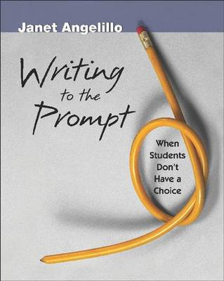 Writing to the Prompt: When Students Don't Have a Choice (Paperback)