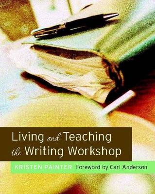 Living and Teaching the Writing Workshop (Paperback)