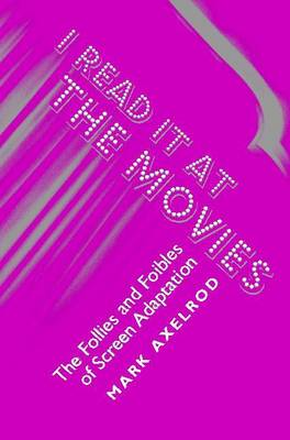 I Read It at the Movies: The Follies and Foibles of Screen Adaptation (Paperback)