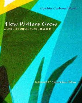 How Writers Grow: A Guide for Middle School Teachers (Paperback)