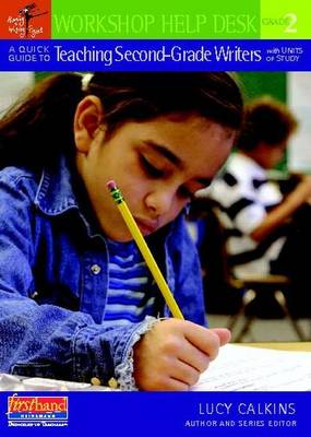 Workshop Help Desk: A Quick Guide to Teaching Second-Grade Writers with Units of Study (Paperback)