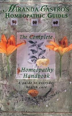 Miranda Castro's Homeopathic Guides: The Complete Homeopathy Handbook - a Guide to Everyday Health Care (Paperback)