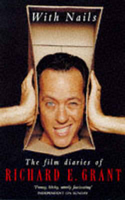 With Nails: The Film Diaries of Richard E.Grant (Paperback)